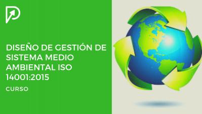Diseño de Sistemas de Gestión  Medio Ambiental ISO 14001:2015