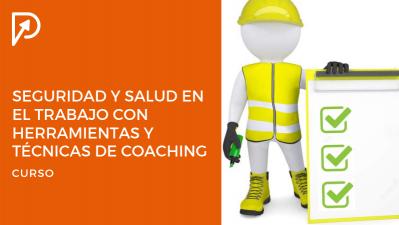 Seguridad y Salud en el Trabajo con Herramientas y Técnicas de Coaching