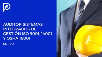 Diplomado: Auditor Líder en SIG: ISO 9001:2015, 14001:2015 Y OSHA  18001